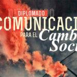 Diplomado ´Comunicación para el Cambio Social´: debates urgentes