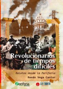 Revolucionarios de tiempos difíciles - Renán Vega Cantor