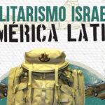 Adelanto exclusivo de ´El militarismo israelí en América Latina´: una investigación clave